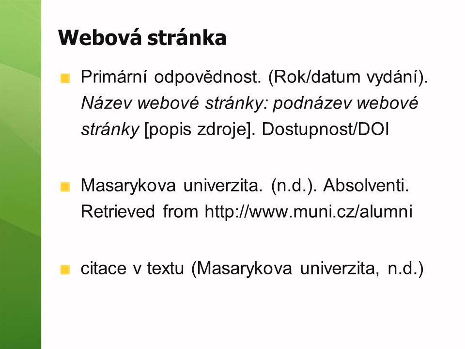 Webová stránka Primární odpovědnost. (Rok/datum vydání). Název webové stránky: podnázev webové stránky [popis zdroje]. Dostupnost/DOI.